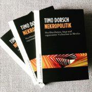 Timo Dorsch: Nekropolitik in Mexiko